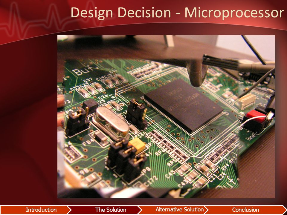 Design Decision - Microprocessor IntroductionThe Solution Alternative Solution Conclusion