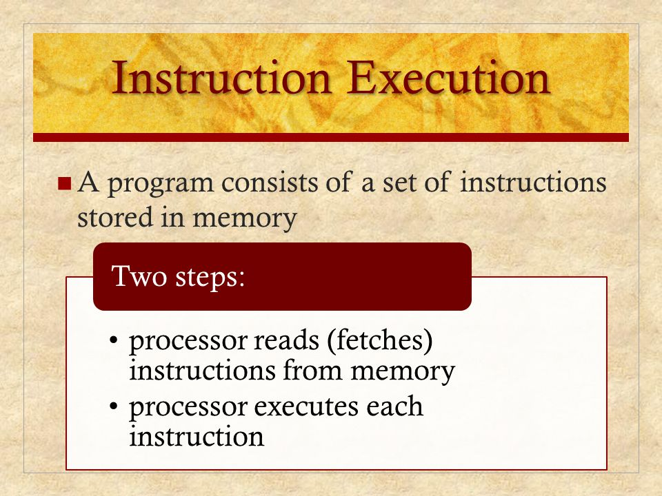 Instruction Execution A program consists of a set of instructions stored in memory processor reads (fetches) instructions from memory processor execut