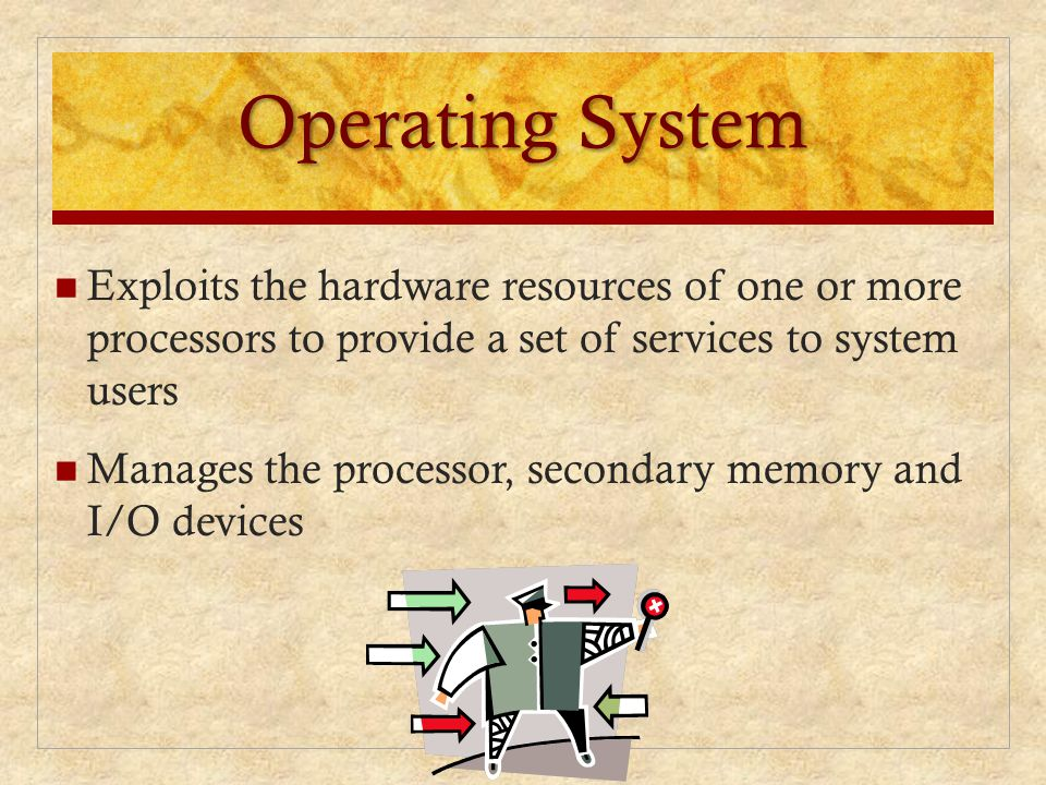 Operating System Exploits the hardware resources of one or more processors to provide a set of services to system users Manages the processor, seconda