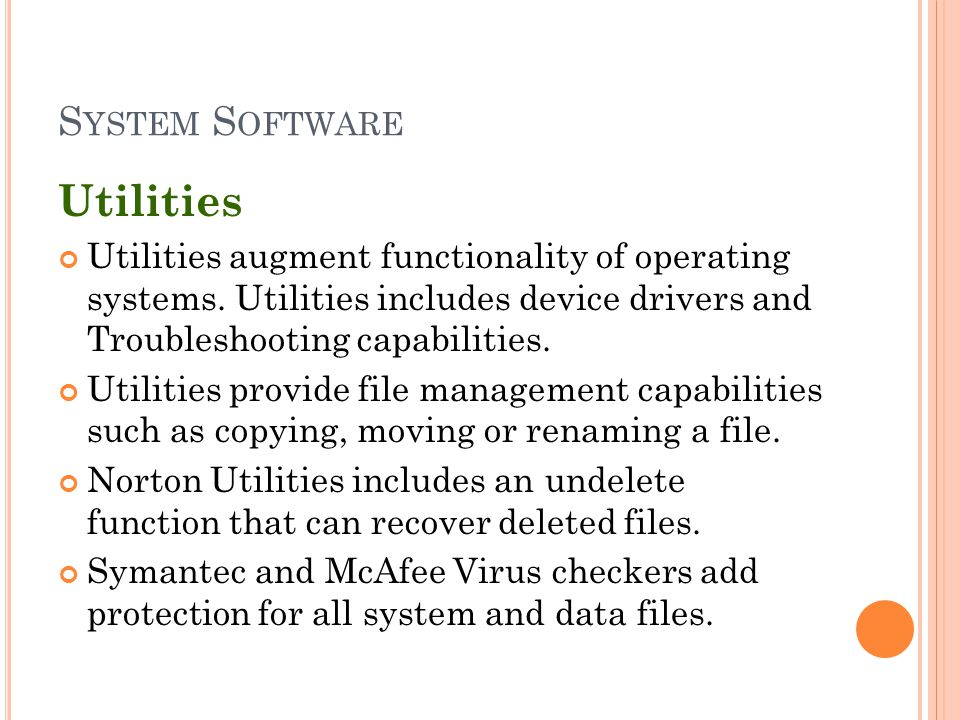 S YSTEM S OFTWARE Utilities Utilities augment functionality of operating systems.