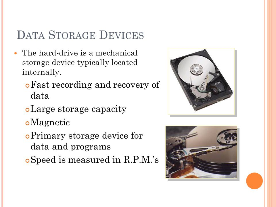 D ATA S TORAGE D EVICES The hard-drive is a mechanical storage device typically located internally.