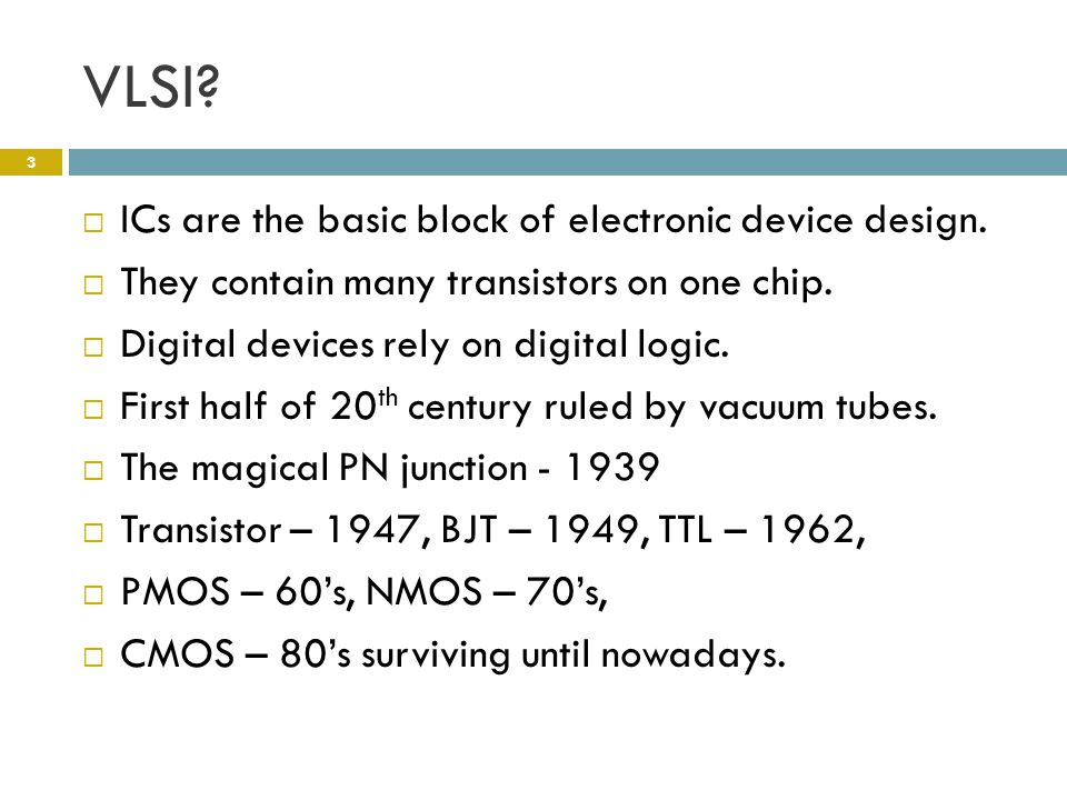 VLSI.  ICs are the basic block of electronic device design.
