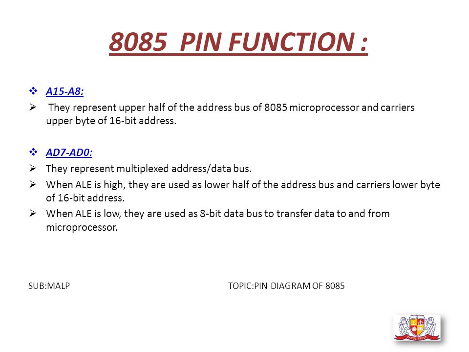 8085 PIN FUNCTION :  A15-A8:  They represent upper half of the address bus of 8085 microprocessor and carriers upper byte of 16-bit address.