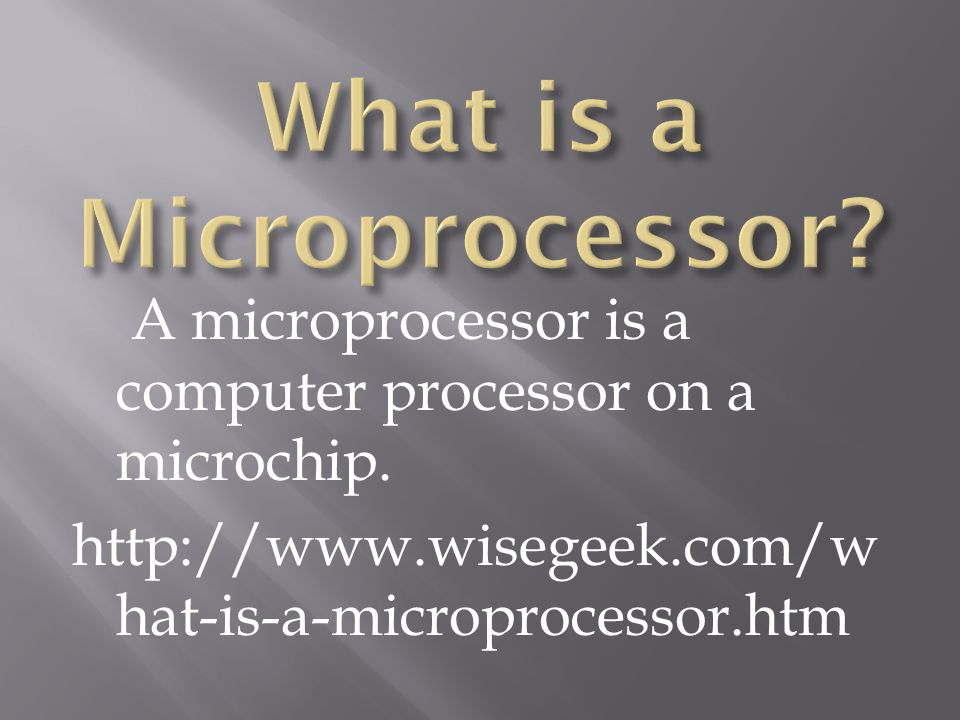 A microprocessor is a computer processor on a microchip.