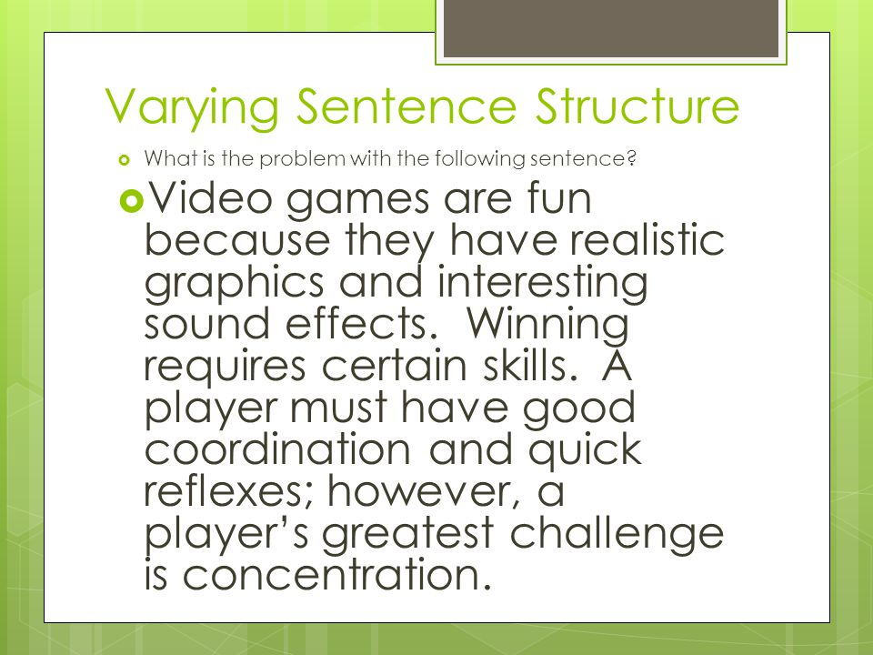 Varying Sentence Structure  What is the problem with the following sentence.