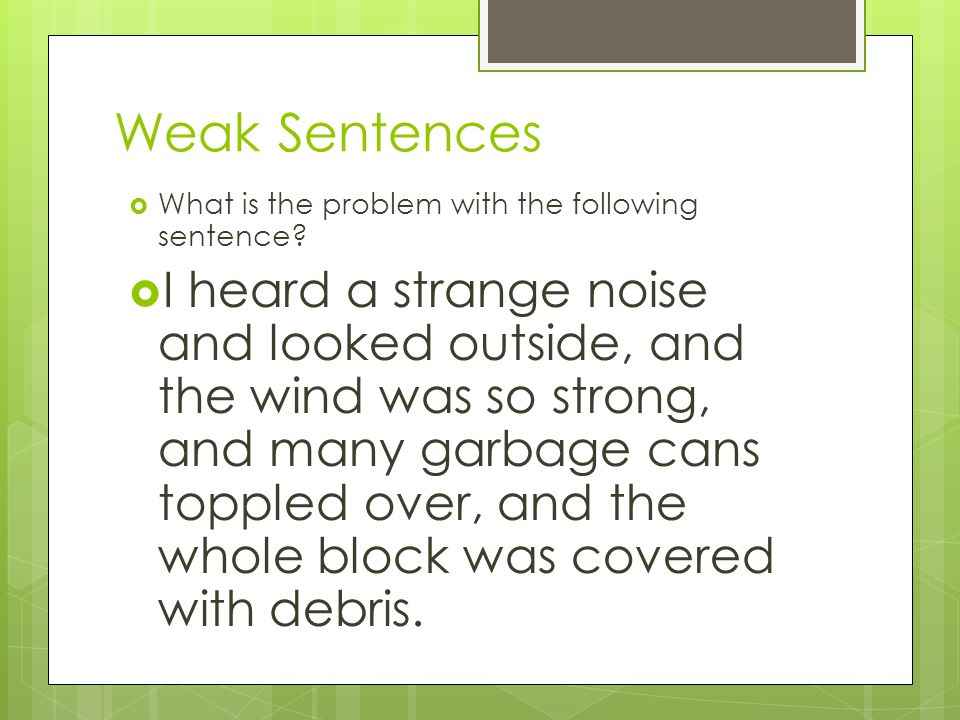 Weak Sentences  What is the problem with the following sentence.