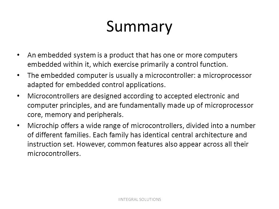 Summary An embedded system is a product that has one or more computers embedded within it, which exercise primarily a control function. The embedded c