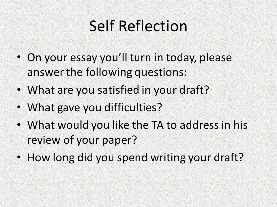 Self Reflection On your essay you'll turn in today, please answer the following questions: What are you satisfied in your draft.