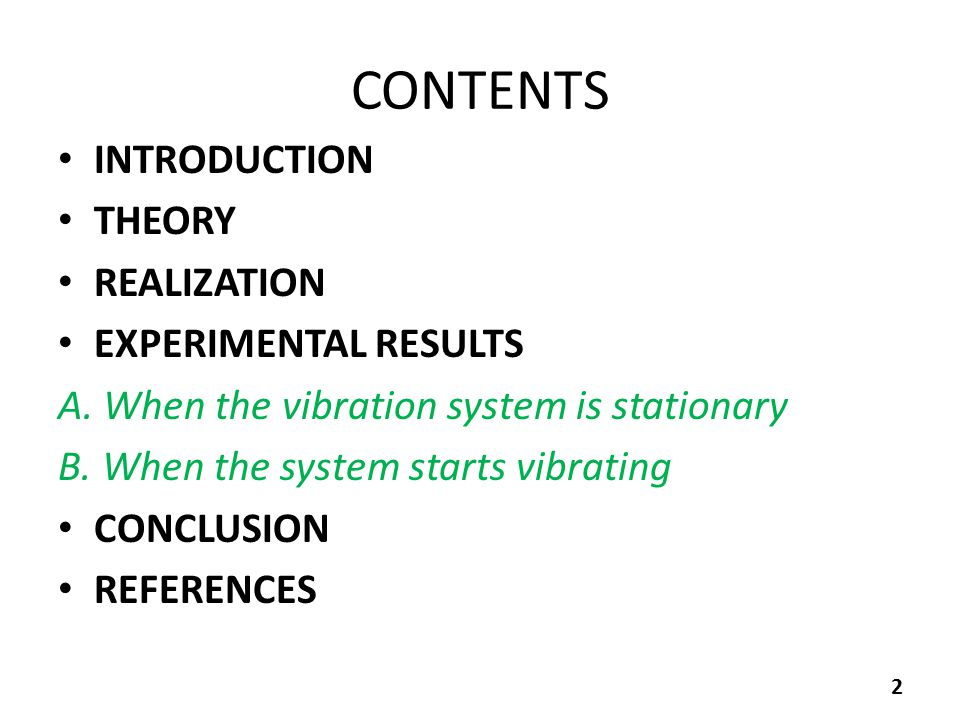 CONTENTS INTRODUCTION THEORY REALIZATION EXPERIMENTAL RESULTS A. When the vibration system is stationary B. When the system starts vibrating CONCLUSIO