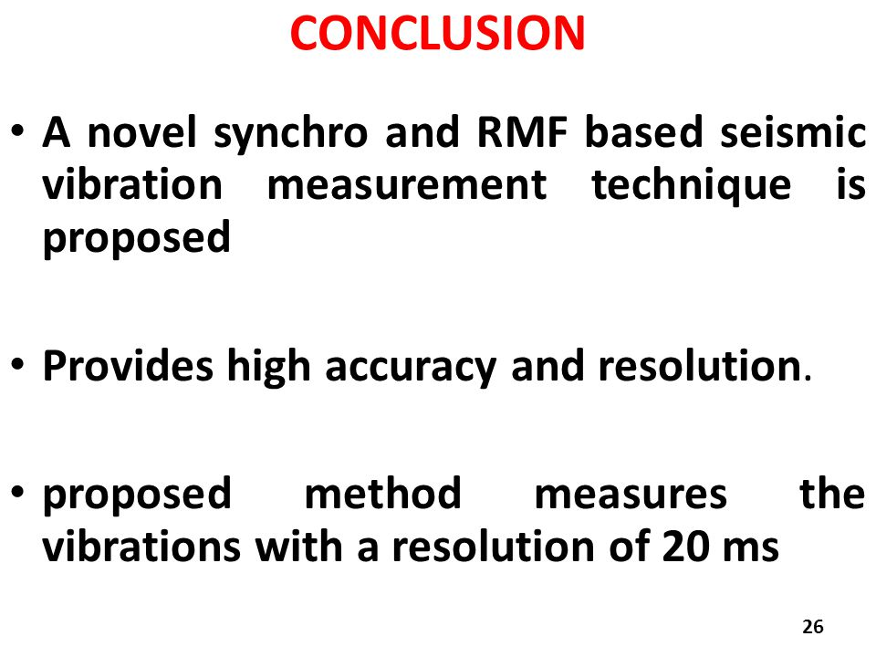 CONCLUSION A novel synchro and RMF based seismic vibration measurement technique is proposed Provides high accuracy and resolution. proposed method me