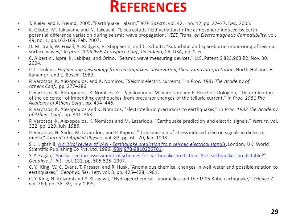 "R EFERENCES T. Bleier and F. Freund, 2005. ""Earthquake alarm,"" IEEE Spectr., vol. 42, no. 12, pp. 22–27, Dec. 2005. K. Okubo, M. Takayama and N. Takeu"