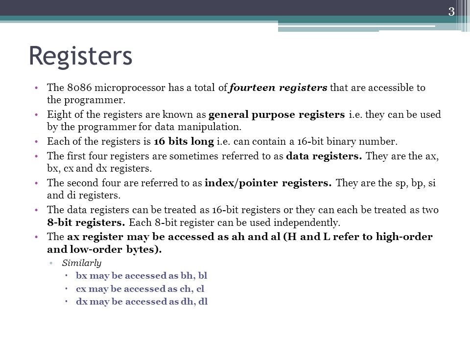 Registers The 8086 microprocessor has a total of fourteen registers that are accessible to the programmer.