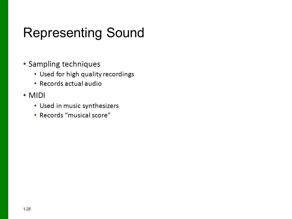"Sampling techniques Used for high quality recordings Records actual audio MIDI Used in music synthesizers Records ""musical score"" Representing Sound 1"