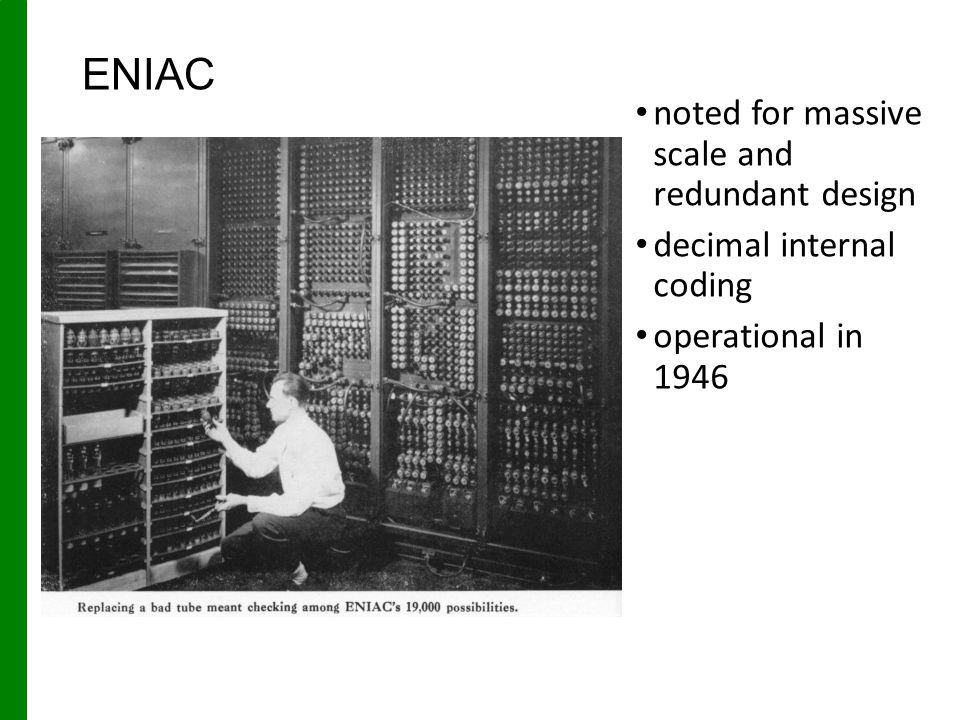 ENIAC noted for massive scale and redundant design decimal internal coding operational in 1946