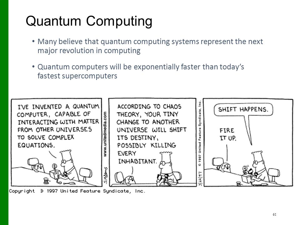 Quantum Computing Many believe that quantum computing systems represent the next major revolution in computing Quantum computers will be exponentially