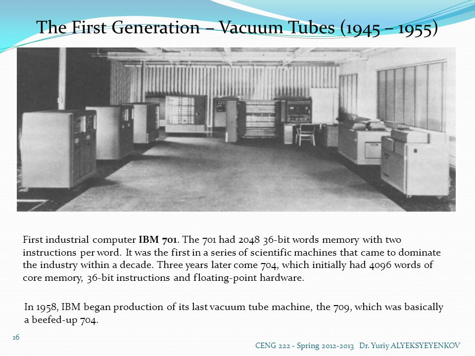 The First Generation – Vacuum Tubes (1945 – 1955) First industrial computer IBM 701.