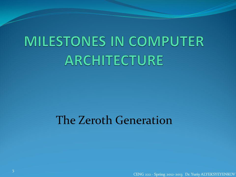 The Zeroth Generation CENG 222 - Spring 2012-2013 Dr. Yuriy ALYEKSYEYENKOV 5