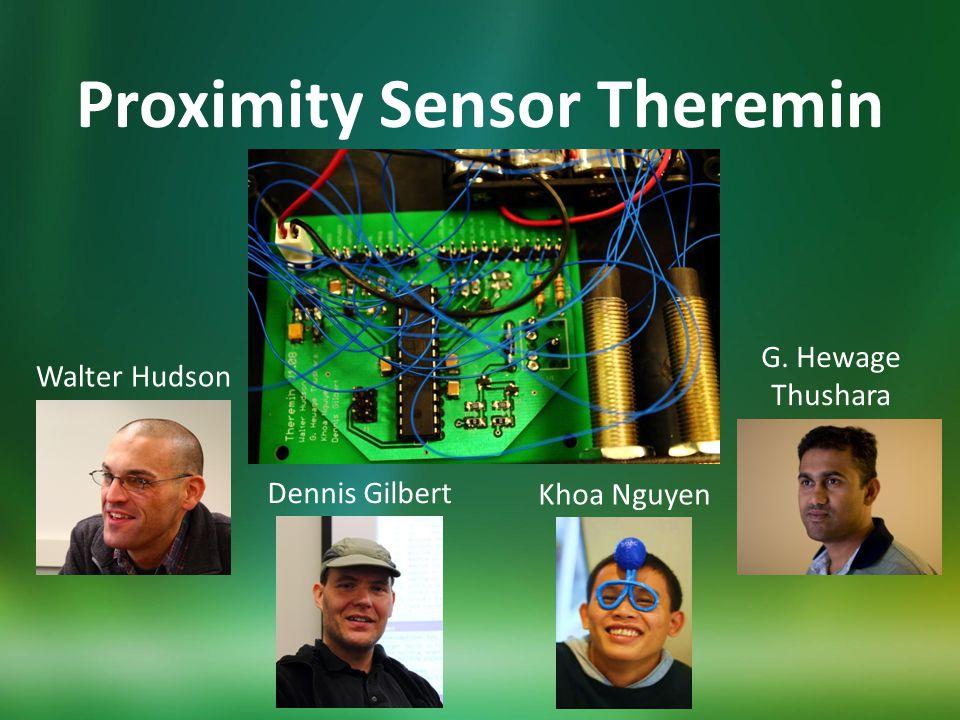 Proximity Sensor Theremin Khoa Nguyen Walter Hudson Dennis Gilbert G. Hewage Thushara