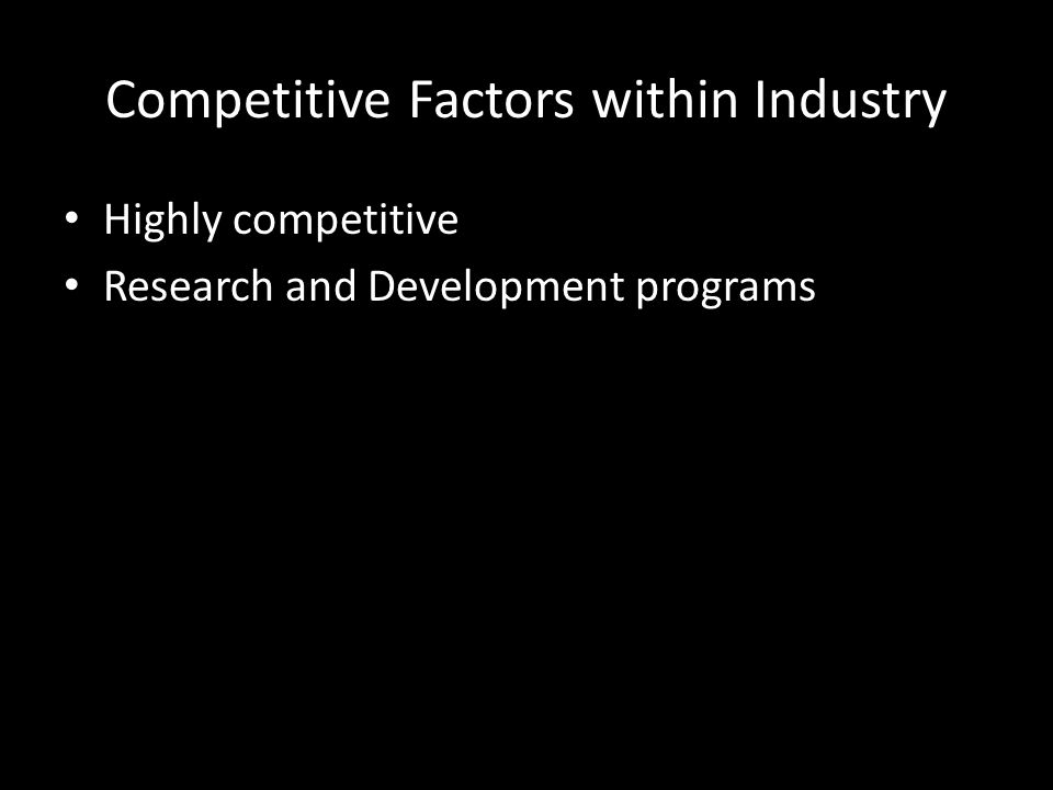 Competitive Factors within Industry Highly competitive Research and Development programs