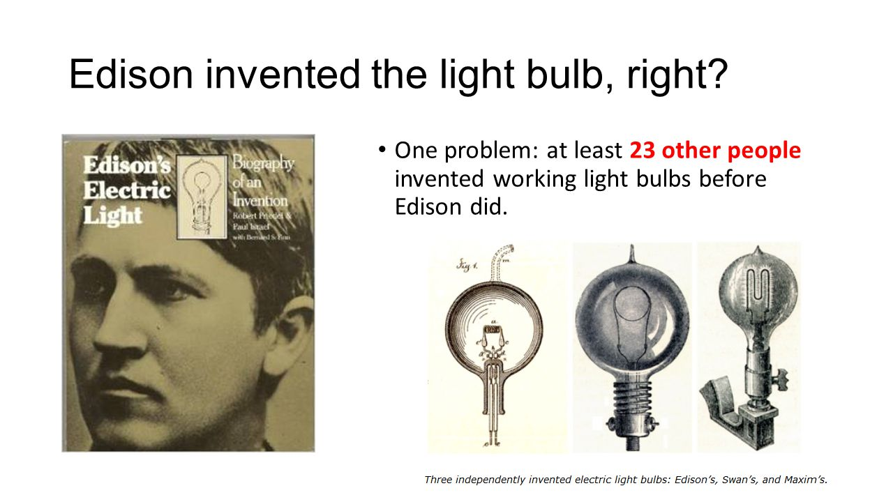 Edison invented the light bulb, right.