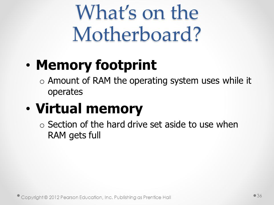 What's on the Motherboard. Copyright © 2012 Pearson Education, Inc.