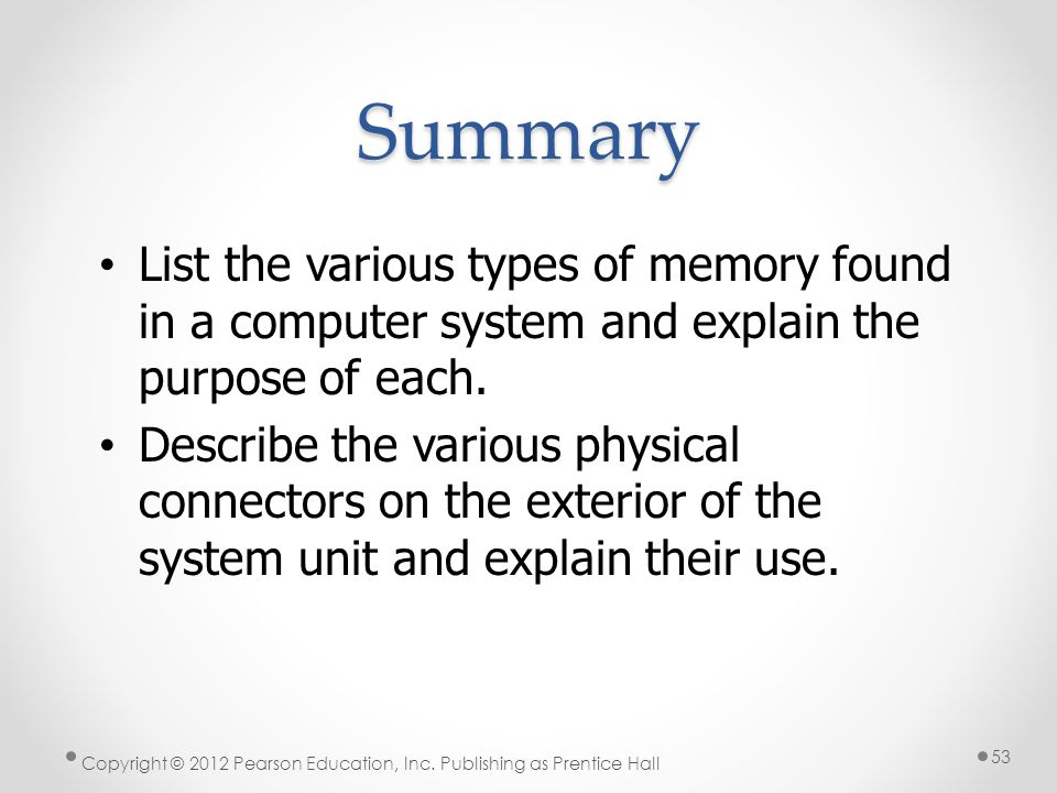 Summary List the various types of memory found in a computer system and explain the purpose of each.