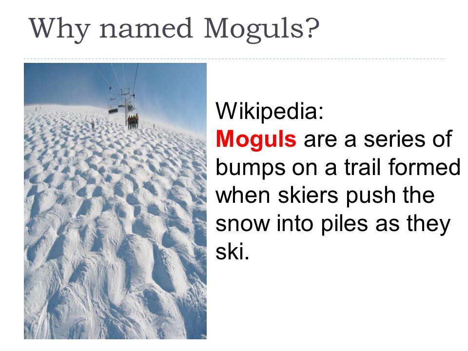 Why named Moguls.