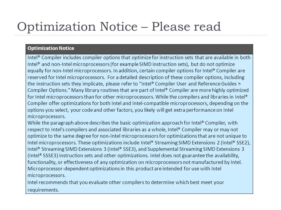Optimization Notice – Please read Optimization Notice Intel® Compiler includes compiler options that optimize for instruction sets that are available