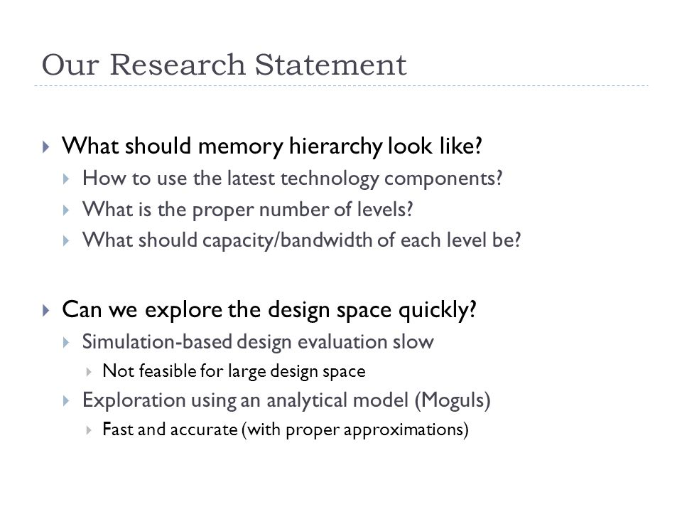 Our Research Statement  What should memory hierarchy look like?  How to use the latest technology components?  What is the proper number of levels?