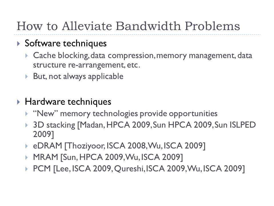 How to Alleviate Bandwidth Problems  Software techniques  Cache blocking, data compression, memory management, data structure re-arrangement, etc.