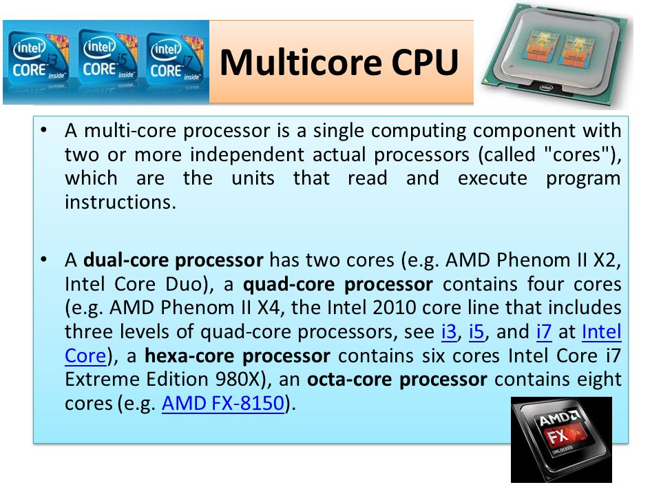 Multicore CPU A multi-core processor is a single computing component with two or more independent actual processors (called