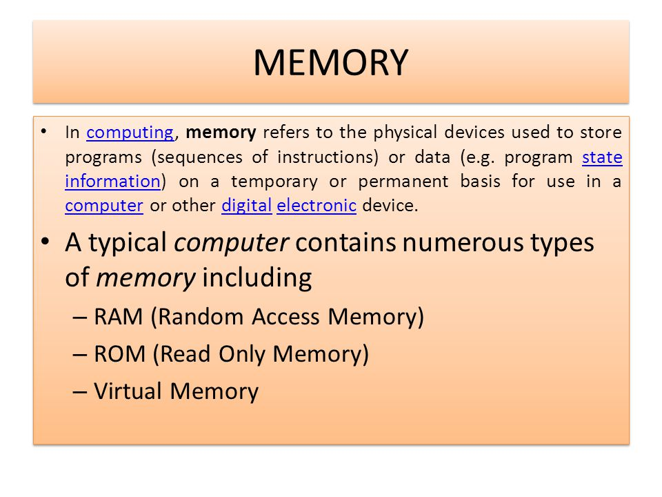 MEMORY In computing, memory refers to the physical devices used to store programs (sequences of instructions) or data (e.g. program state information)