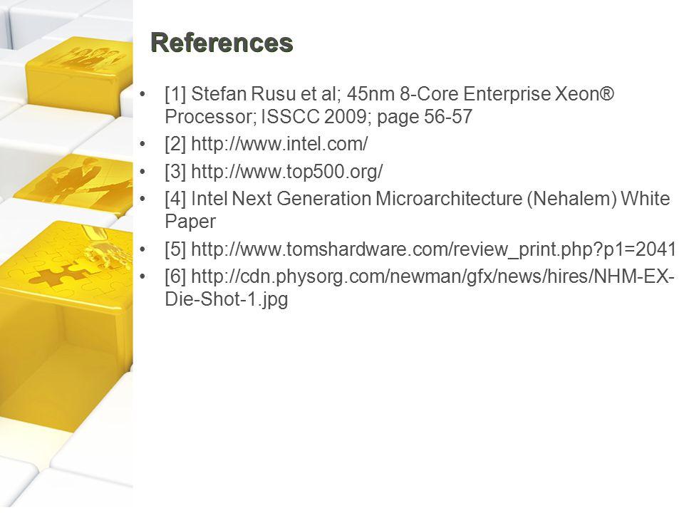 References [1] Stefan Rusu et al; 45nm 8-Core Enterprise Xeon® Processor; ISSCC 2009; page 56-57 [2] http://www.intel.com/ [3] http://www.top500.org/