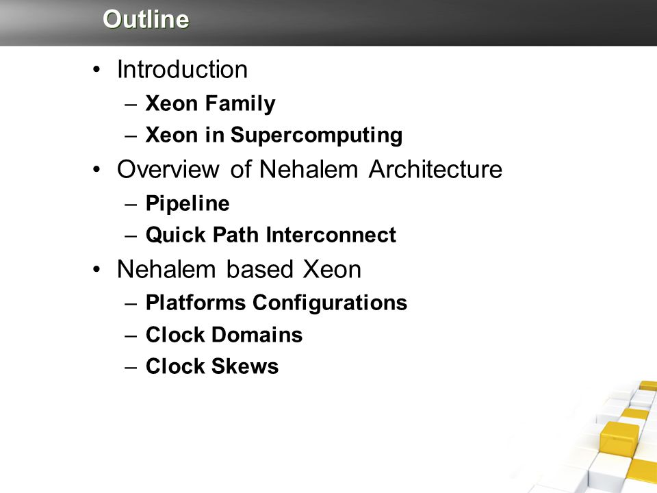 Outline Introduction –Xeon Family –Xeon in Supercomputing Overview of Nehalem Architecture –Pipeline –Quick Path Interconnect Nehalem based Xeon –Plat