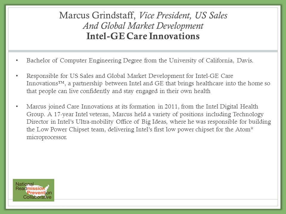 Marcus Grindstaff, Vice President, US Sales And Global Market Development Intel-GE Care Innovations Bachelor of Computer Engineering Degree from the U