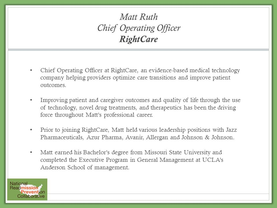 Matt Ruth Chief Operating Officer RightCare Chief Operating Officer at RightCare, an evidence-based medical technology company helping providers optimize care transitions and improve patient outcomes.
