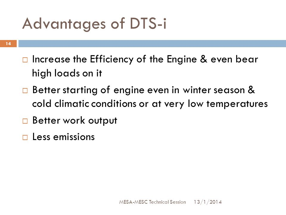 Advantages of DTS-i  Increase the Efficiency of the Engine & even bear high loads on it  Better starting of engine even in winter season & cold clim