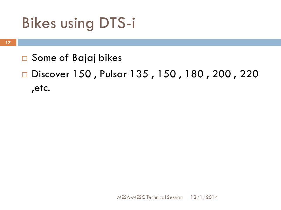 Bikes using DTS-i  Some of Bajaj bikes  Discover 150, Pulsar 135, 150, 180, 200, 220,etc. 13/1/2014 17 MESA-MESC Technical Session