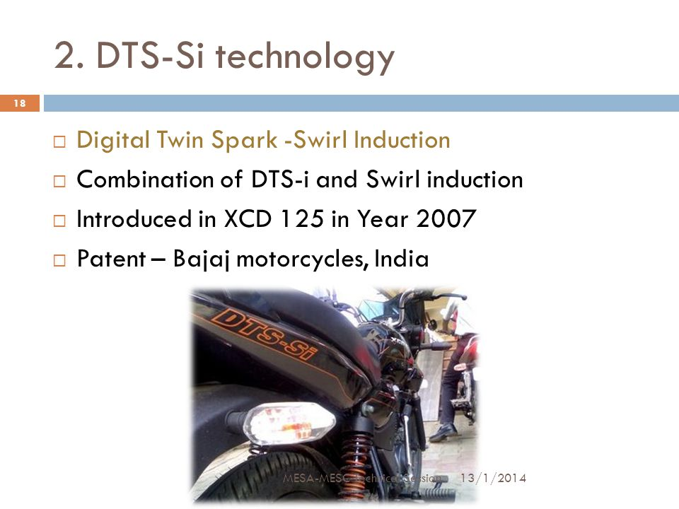 2. DTS-Si technology  Digital Twin Spark -Swirl Induction  Combination of DTS-i and Swirl induction  Introduced in XCD 125 in Year 2007  Patent –