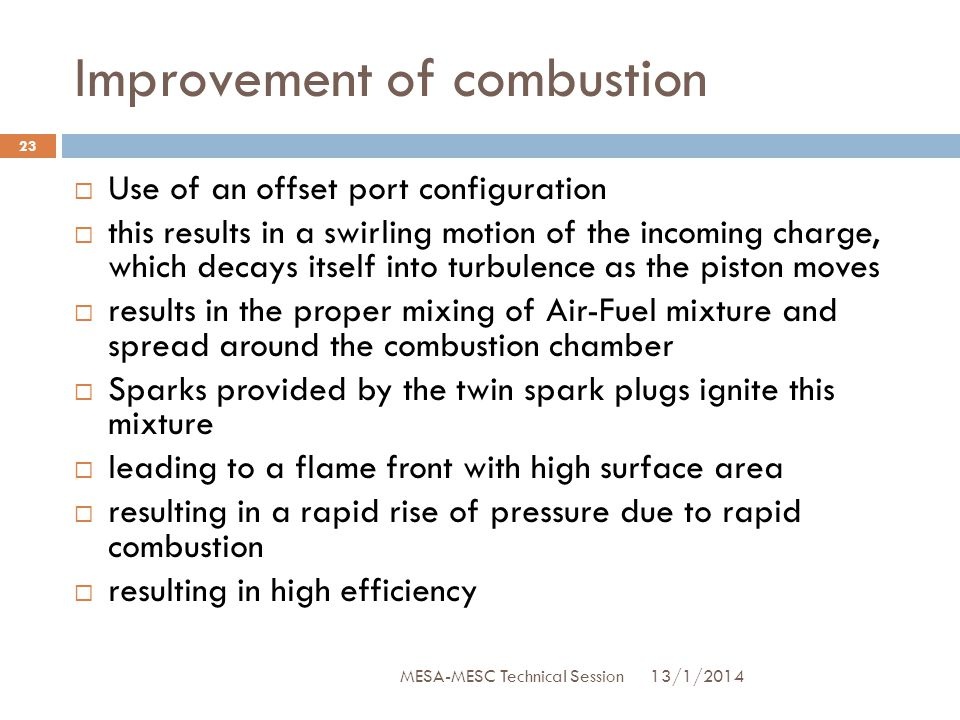 Improvement of combustion  Use of an offset port configuration  this results in a swirling motion of the incoming charge, which decays itself into t