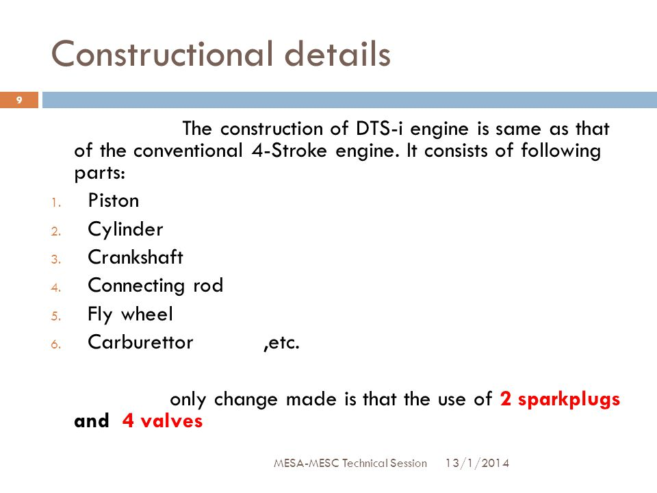 Constructional details The construction of DTS-i engine is same as that of the conventional 4-Stroke engine. It consists of following parts: 1. Piston