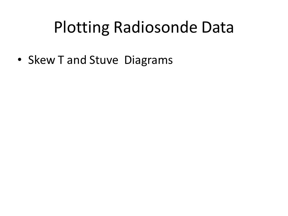 Plotting Radiosonde Data Skew T and Stuve Diagrams