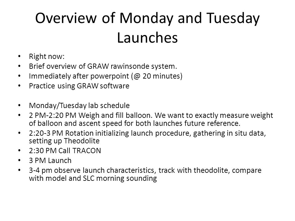 Overview of Monday and Tuesday Launches Right now: Brief overview of GRAW rawinsonde system.
