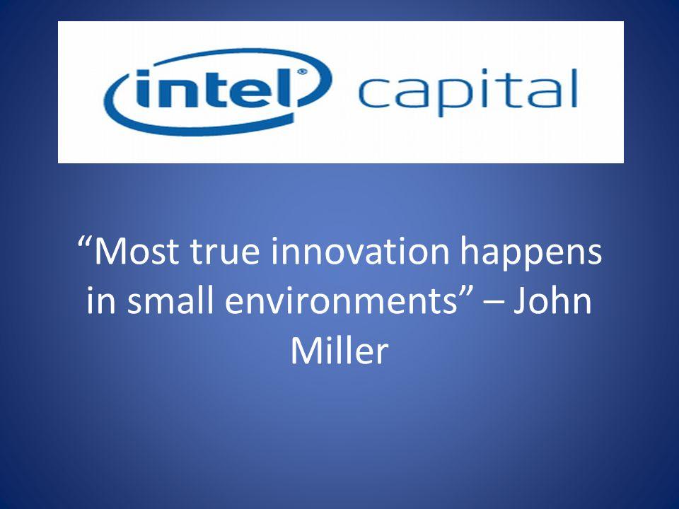 """""""Most true innovation happens in small environments"""" – John Miller"""