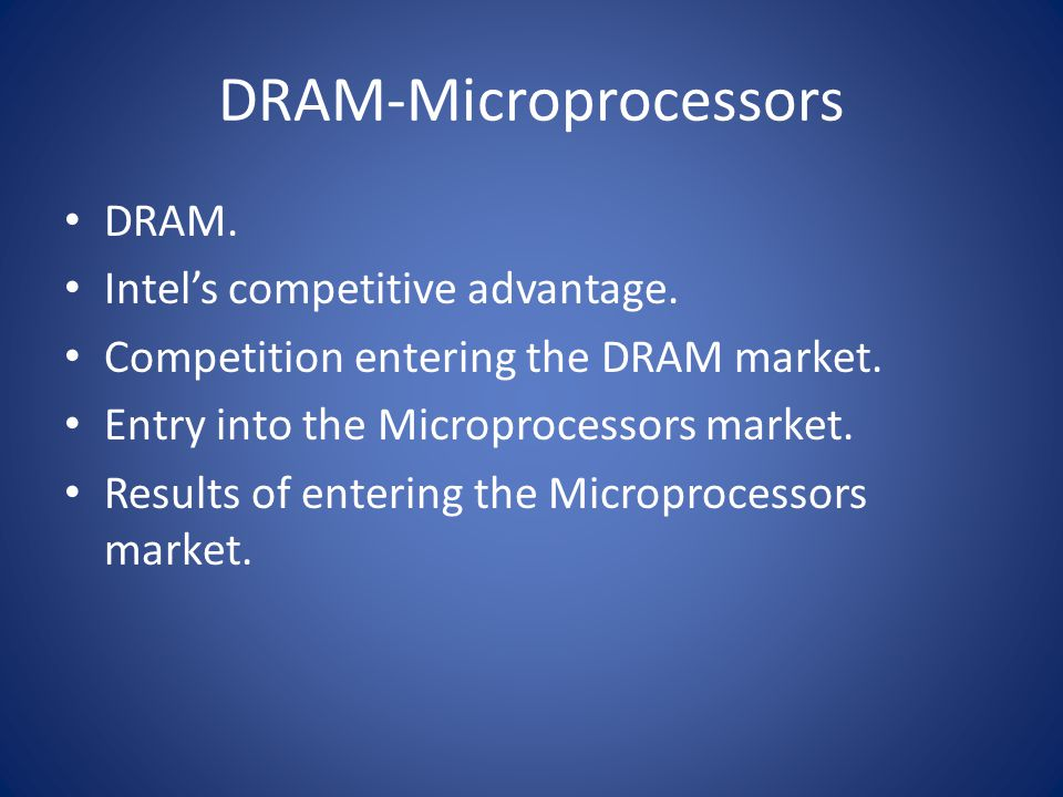DRAM-Microprocessors DRAM. Intel's competitive advantage.