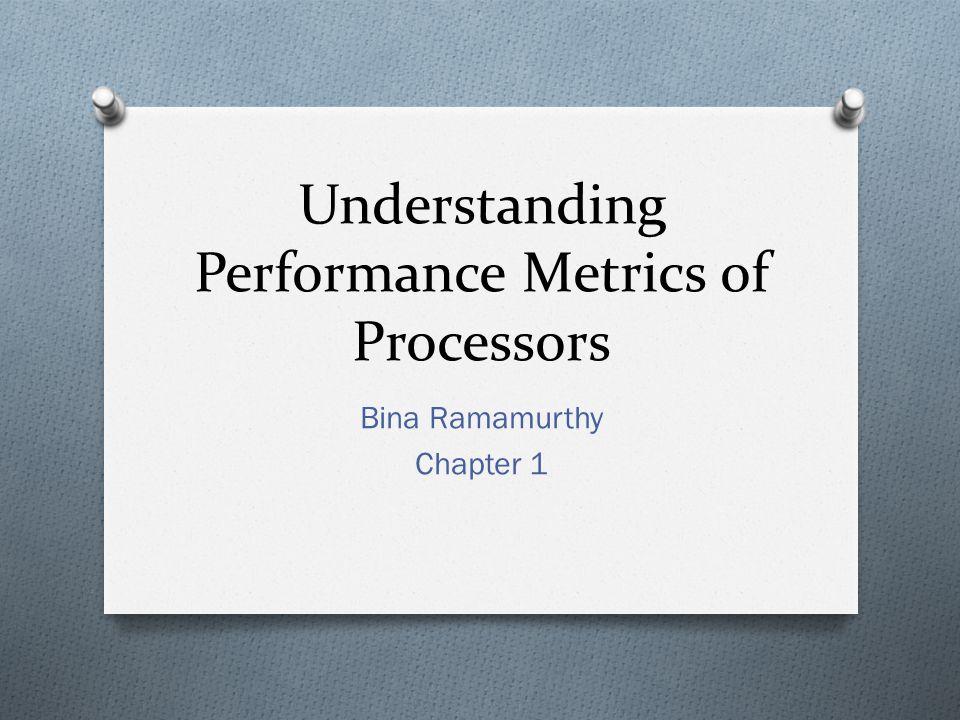 Understanding Performance Metrics of Processors Bina Ramamurthy Chapter 1