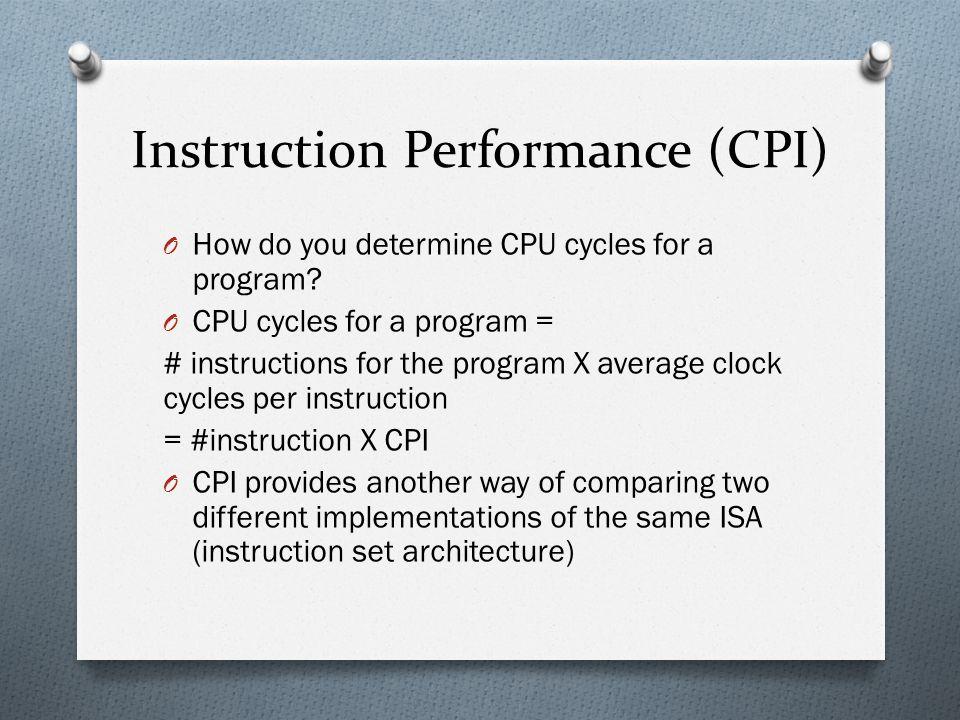 Instruction Performance (CPI) O How do you determine CPU cycles for a program.