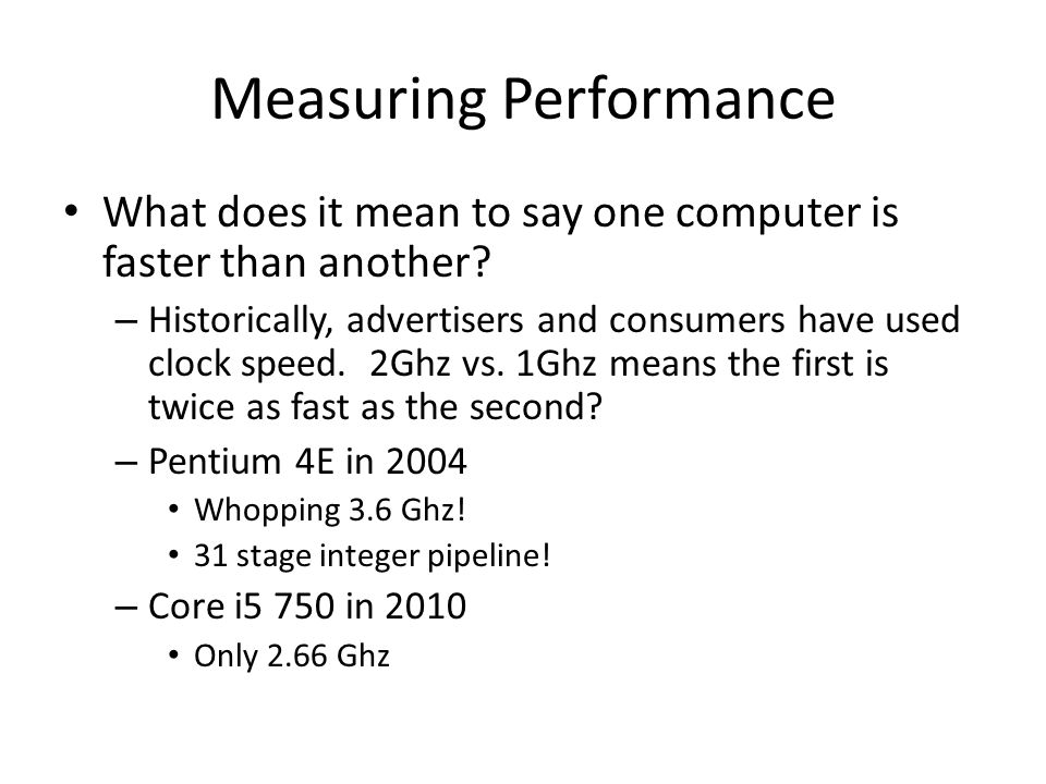 Measuring Performance What does it mean to say one computer is faster than another.