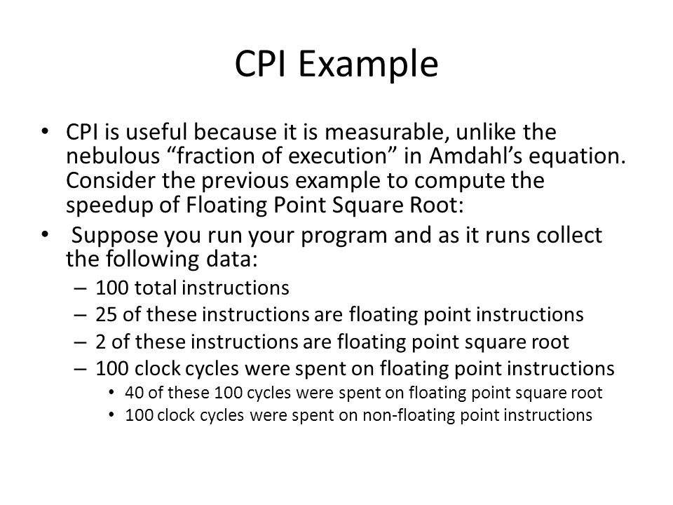 CPI Example CPI is useful because it is measurable, unlike the nebulous fraction of execution in Amdahl's equation.
