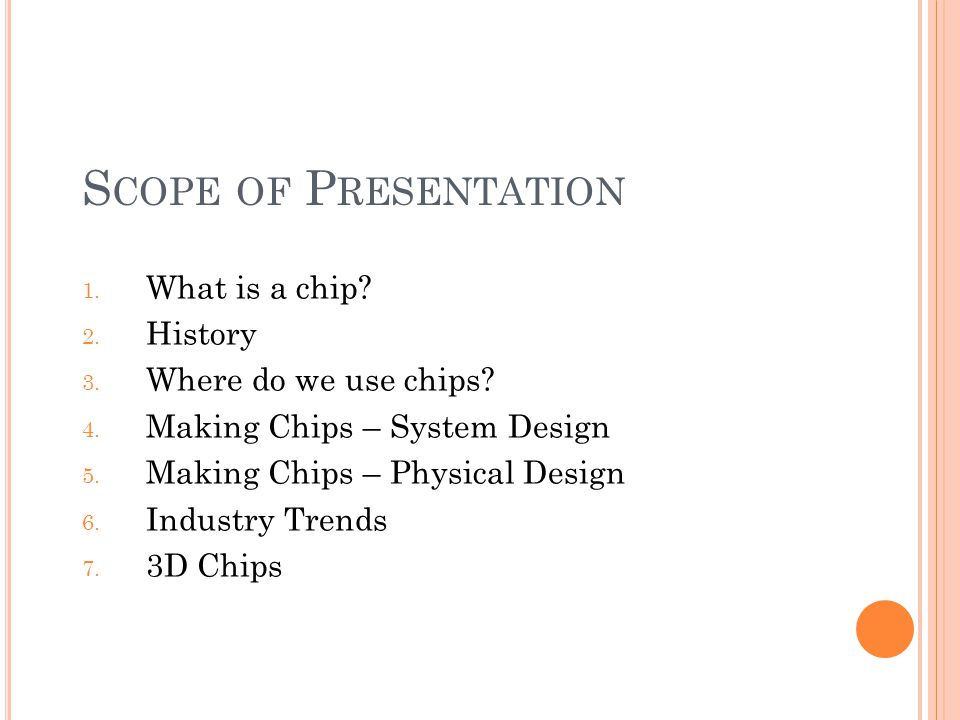 S COPE OF P RESENTATION 1. What is a chip. 2. History 3.